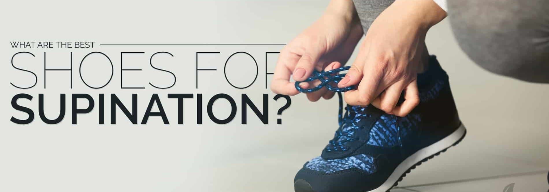 What Are The Best Shoes For Supination